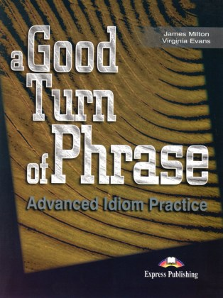 9781842168462-a-good-turn-of-phrase-advanced-idiom-practice-student-s-book