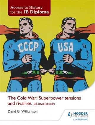 9781471839290-access-to-history-for-the-ib-diploma-the-cold-war-superpower-tensions-and-rivalries-2nd-edition